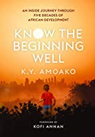Know The Beginning Well: An Insider's Journey Through Five Decades of African Development (Five Decades of African Dev...)