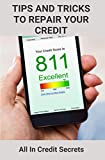 Tips And Tricks To Repair Your Credit: All In Credit Secrets: How To Improve Credit Score In 30 Days (English Edition)