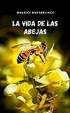 La vida de las abejas: Los aspectos más fascinantes y misteriosos de la naturaleza en un ensayo inolvidable.