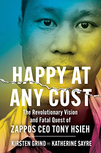 Happy at Any Cost: The Revolutionary Vision and Fatal Quest of Zappos CEO Tony Hsieh