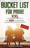 Bucket List für Paare XXL: Über 500 Erlebnisse für eine tolle gemeinsame Zeit in der Partnerschaft - inkl. Ideen für Dates, Reisen, Abenteuer uvm.