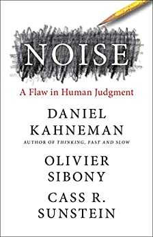 Noise: A Flaw in Human Judgment by [Daniel Kahneman, Olivier Sibony, Cass R. Sunstein]
