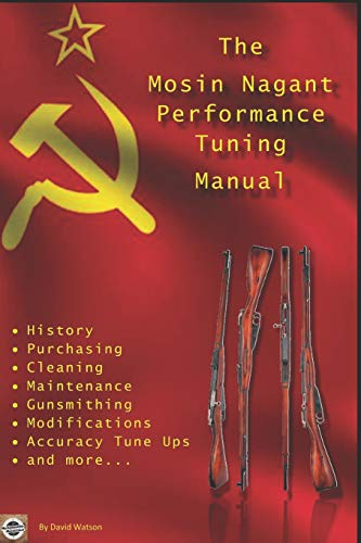 Compare Textbook Prices for The Mosin Nagant Performance Tuning Handbook: Gunsmithing tips for modifying your Mosin Nagant rifle  ISBN 9781976700941 by Watson, David