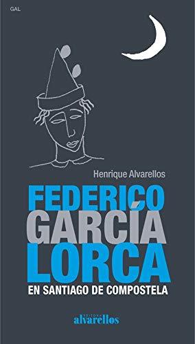 FEDERICO GARCÍA LORCA EN SANTIAGO DE COMPOSTELA (Oeste [divulgación&ensaio])