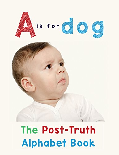 A is for Dog: The Post-Truth Alphabet Book by [Donna J. Roberts]