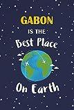 Gabon Is The Best Place On Earth: Gabon Souvenir Notebook
