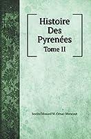 Histoire des Pyrenées: Et des Rapports Internationaux de la France Avec L'Espagne depuis les temps. Tome II