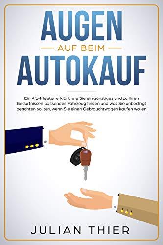 Augen auf beim Autokauf: Ein Kfz-Meister erklärt, wie Sie ein günstiges und zu Ihren Bedürfnissen passendes Fahrzeug finden und was Sie beachten sollten, wenn Sie einen Gebrauchtwagen kaufen wollen