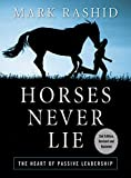 Horses Never Lie: The Heart of Passive Leadership (English Edition)...