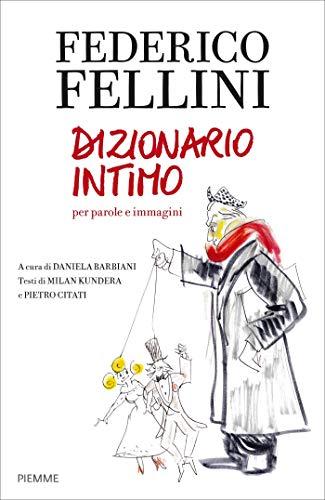 Federico Fellini. Dizionario intimo per parole e immagini