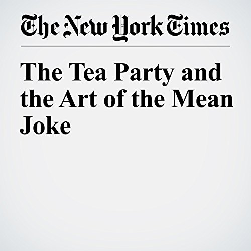 The Tea Party and the Art of the Mean Joke audiobook cover art