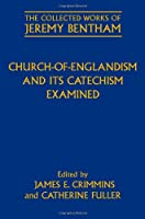 Church-of-Englandism and Its Catechism Examined (Collected Works of Jeremy Bentham)