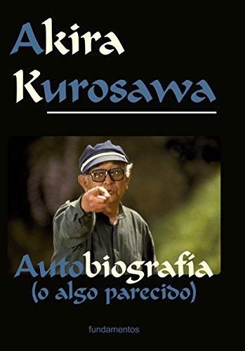Akira Kurosawa. Edición revisada: Autobiografía (o algo parecido): 107 (Arte/ Cine)