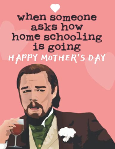 When Someone Asks How Homeschooling Is Going Happy Mother's Day: Homeschool Planner, Organizer, Record Keeper