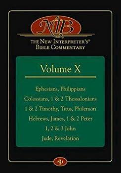 The New Interpreter s® Bible Commentary Volume X  Ephesians Philippians Colossians 1 & 2 Thessalonians 1 & 2 Timothy Titus Philemon Hebrews James 1 & 2 Peter 1 2 & 3 John Jude Revelation