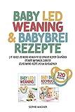 BABY LED WEANING & BABYBREI REZEPTE: 2 in 1 Beikost und Breifrei Kochbuch mit 320 einfachen Rezepten für Anfänger | Entspannt Babynahrung zubereiten | Gesunde Babybrei-Rezepte und BLW Grundlagenbuch