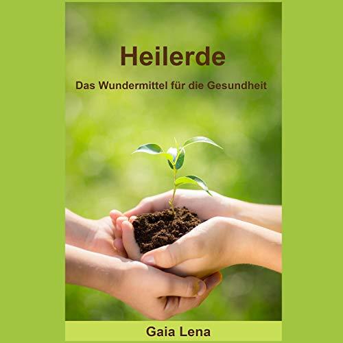 Heilerde: Das Wundermittel für die Gesundheit