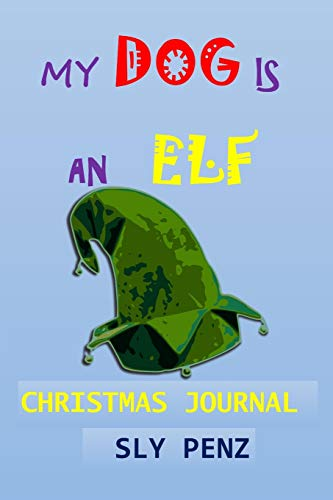 MY DOG IS AN ELF CHRISTMAS JOURNAL: CHRISTMAS ALL PURPOSE 6X9 BLANK LINED NOTE-BOOK JOURNAL COLLEGE WIDE RULED PLANNER ORGANIZER DOODLE DIARY