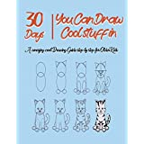 You can Draw Cool Stuff in 30 Days A amazing cool Drawing Guide step by step for Older Kids: The Fun, Easy Way to Learn to Draw in One Month or Less