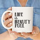 Mug Gift for Her Life is Beauty Full Mug Life is Beautiful Coffee Mugs Positive Mug Statement Quote Mugs Mug Gift
