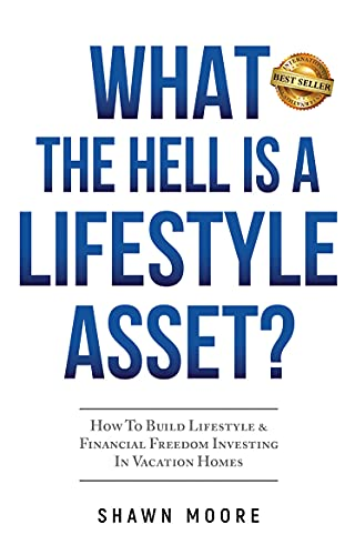 Real Estate Investing Books! - What the Hell Is a Lifestyle Asset?: How To Build Lifestyle & Financial Freedom Investing In Vacation Homes