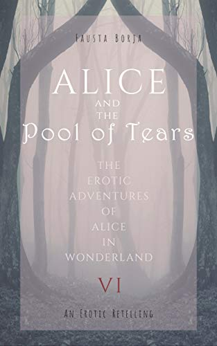 Alice and the Pool of Tears: An Erotic Retelling (Erotic Adventures of Alice in Wonderland Book 6) (English Edition)