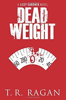 Dead Weight (Lizzy Gardner Series, Book 2) by [T.R. Ragan]