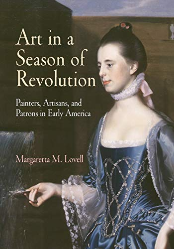 Art in a Season of Revolution: Painters, Artisans, and Patrons in Early America (Early American Studies)