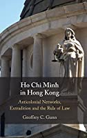 Ho Chi Minh in Hong Kong: Anti-Colonial Networks, Extradition and the Rule of Law
