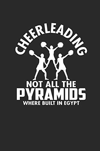 CHEERLEADING NOT ALL THE PYRAMIDS WHERE BUILT IN EGYPT: Notizbuch CHEER Notebook Journal 6x9 lined