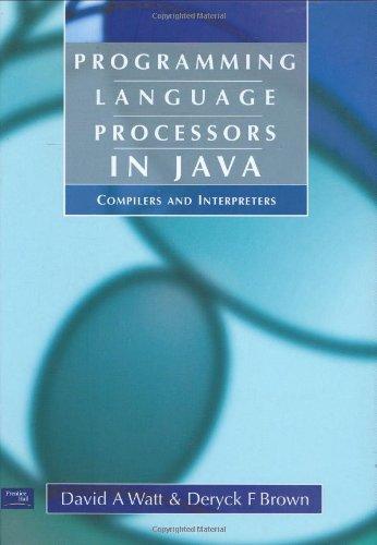 Programming Language Processors in Java: Compilers and Interpreters