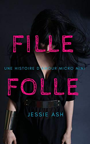 Fille Folle: Une Histoire D'amour Micro Mini (French Edition)