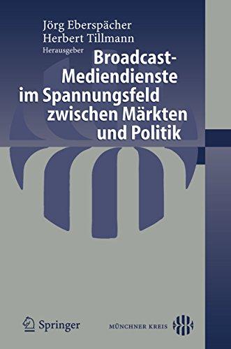 Broadcast-Mediendienste im Spannungsfeld zwischen Märkten und Politik (German Edition)