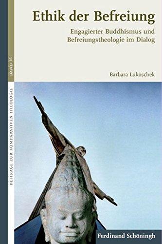 Ethik der Befreiung. Engagierter Buddhismus und Befreiungstheologie im Dialog (Beiträge zur Komparativen Theologie)