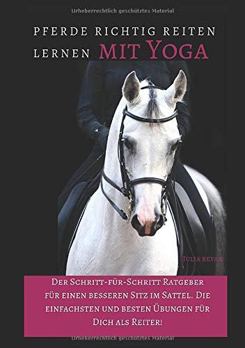 Pferde richtig reiten lernen mit Yoga: Der Schritt-für-Schritt Ratgeber für einen besseren Sitz im Sattel. Die einfachsten und besten Übungen für Dich als Reiter! (Band 1 und, Band 2)