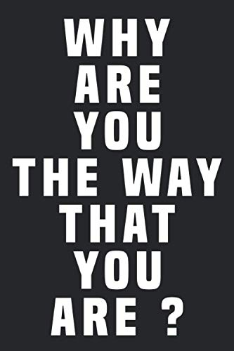 why Are You The Way That You Are: Lined Notebook / Journal Gift, 120 Pages, 6 x 9, Sort Cover, Matte Finish.