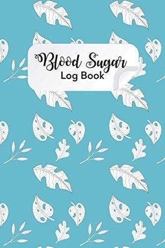 Blood Sugar Log Book: A log Book to Keep Track of Blood Sugar | Record and Monitor Blood Sugar | Blood Sugar Log Book Journal | Blood Sugar Monitor Log Book