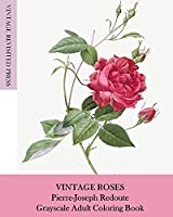 Vintage Roses: Pierre-Joseph Redoute Grayscale Adult Coloring Book