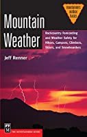 Mountain Weather: Backcountry Forecasting And Weather Safety For Hikers, Campers, Climbers, Skiers, and Snowboarders (Mountaineers Outdoor Basics)