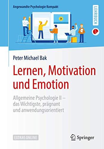 Lernen, Motivation und Emotion: Allgemeine Psychologie II – das Wichtigste, prägnant und anwendungsorientiert (Angewandte Psychologie Kompakt)