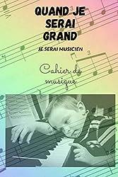 Quand je serai grand, je serai musicien - Cahier de musique - 100 pages de portées - partitions - 6x9