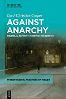 Against Anarchy: Political Alterity in British Modernism (Issn)