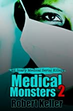 True Crime: Medical Monsters Volume 2: Nurses and Doctors Who Kill