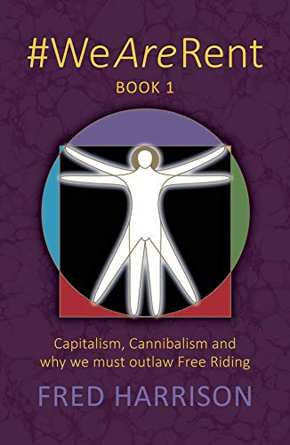 #WeAreRent Book 1: Capitalism, Cannibalism and why we must outlaw Free Riding (English Edition)
