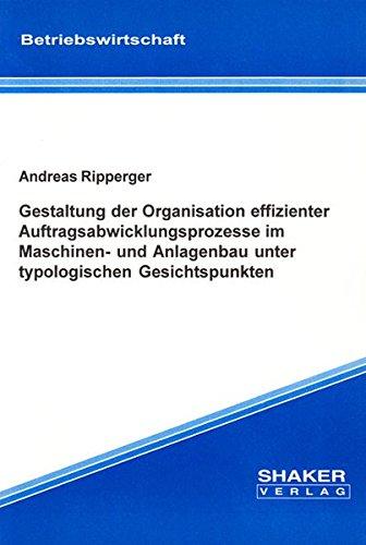 Gestaltung der Organisation effizienter Auftragsabwicklungsprozesse im Maschinen- und Anlagenbau unter typologischen Gesichtspunkten (Berichte aus der Betriebswirtschaft)