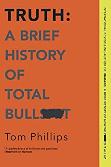 Truth: A Brief History of Total Bullsh*t by [Tom Phillips]
