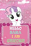 HELLO SARA I AM UNICORN: Personalized Name Notebook: Softcover lined notebook with an attractive and fun design. combines various colors. A perfect ... daughter. 120 pgs - 6x9 (Spanish Edition)