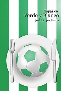Tapas en Verde Y Blanco: Conoce las 150 Tapas de los mejores Futbolistas del la Historia del Real Betis Balompie (1907-2018) (Spanish Edition)