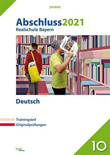 Abschluss 2021 - Realschule Bayern Deutsch: Originalprüfungen mit Trainingsteil (pauker.)