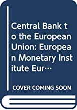 Central Bank to the European Union:European Monetary Institute, European System of Central Banks, European Central Bank, Structures, Tasks, and Functions